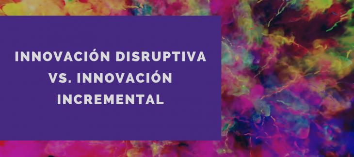 Innovación disruptiva vs. incremental